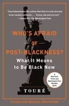 Who's Afraid of Post-Blackness? - What It Means to Be Black Now ebook by Touré, Michael Eric Dyson