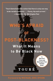 Who's Afraid of Post-Blackness? - What It Means to Be Black Now ebook by Touré,Michael Eric Dyson