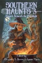 Southern Haunts: Magick Beneath the Moonlight ebook by Alexander S. Brown, Louise Myers