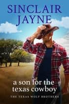 A Son for the Texas Cowboy ebook by Sinclair Jayne