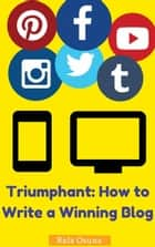 Triumphant: How to Write a Winning Blog ebook by Rafa Osuna