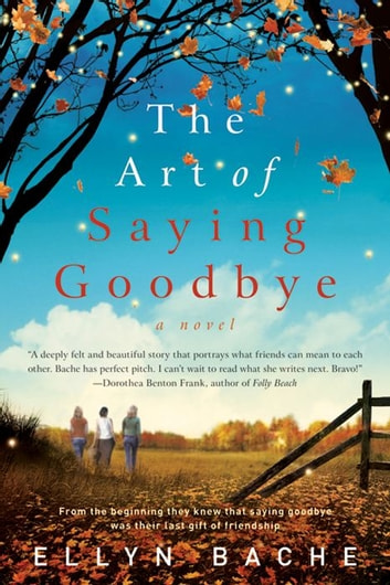 The Art of Saying Goodbye - A Novel ebook by Ellyn Bache