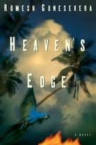 Heaven's Edge - A Novel ebook by Romesh Gunesekera