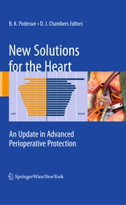 New Solutions for the Heart - An Update in Advanced Perioperative Protection ebook by Bruno K. Podesser,David J. Chambers