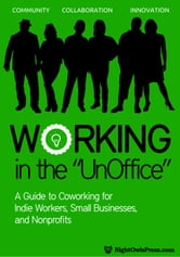 Working in the UnOffice - A Guide to Coworking for Indie Workers, Small Businesses, and Nonprofits ebook by Genevieve V. DeGuzman,Andrew I. Tang