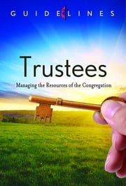 Guidelines for Leading Your Congregation 2013-2016 - Trustees - Managing the Resources of the Congregation ebook by General Council On Fin & Admn