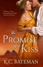 The Promise Of A Kiss ebook by K. C. Bateman