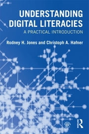 Understanding Digital Literacies - A Practical Introduction ebook by Rodney H. Jones,Christoph A. Hafner