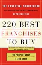 220 Best Franchises to Buy - The Essential Sourcebook for Evaluating the Best Franchise Opportunities ebook by The Philip Lief Group, Lynie Arden