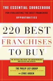 220 Best Franchises to Buy - The Essential Sourcebook for Evaluating the Best Franchise Opportunities ebook by The Philip Lief Group,Lynie Arden