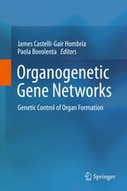 Organogenetic Gene Networks - Genetic Control of Organ Formation ebook by James Castelli-Gair Hombría,Paola Bovolenta