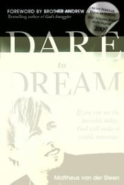 Dare to Dream: If you can see the invisible today, God will make if visible tomorrow ebook by Mattheus Van Der Steen