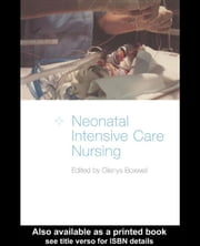 Neonatal Intensive Care Nursing ebook by Boxwell, Glenys