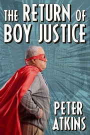 The Return of Boy Justice ebook by Peter Atkins
