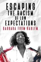 Escaping the Racism of Low Expectations ebook by Barbara from Harlem