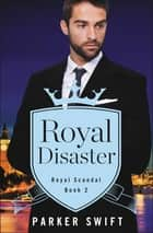 Royal Disaster ebook by Parker Swift