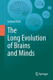 The Long Evolution of Brains and Minds ebook by Gerhard Roth