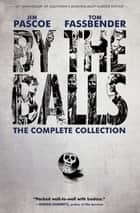 By the Balls - The Complete Collection ebook by Jim Pascoe, Tom Fassbender, Paul Pope