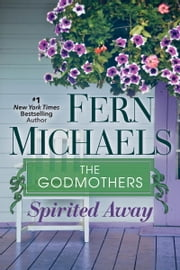 The Godmothers: Spirited Away ebook by Fern Michaels