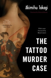 The Tattoo Murder Case ebook by Akimitsu Takagi,Deborah Boehm,Barry Lancet