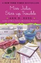 Miss Julia Stirs Up Trouble ebook by Ann B. Ross