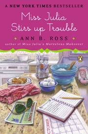 Miss Julia Stirs Up Trouble - A Novel ebook by Ann B. Ross