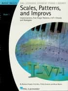 Scales, Patterns and Improvs - Book 1 (Music Instruction) - Improvisations, Five-Finger Patterns, I-V7-I Chords and Arpeggios ebook by Fred Kern, Barbara Kreader, Phillip Keveren,...