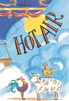 Hot Air - The (Mostly) True Story of the First Hot-Air Balloon Ride (with audio recording) ebook by