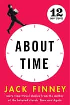 About Time - 12 Short Stories ebook by Jack Finney