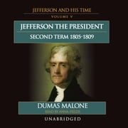 Jefferson the President: Second Term, 1805-1809 - Jefferson and His Time, Volume 5 audiobook by Dumas Malone