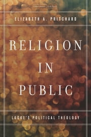 Religion in Public - Locke's Political Theology ebook by Elizabeth Pritchard