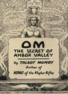 OM - The Secret of Ahbor Valley ebook by Talbot Mundy