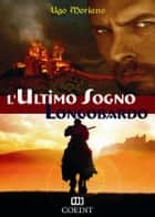 L'ultimo sogno longobardo ebook by Ugo Moriano