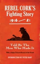 Rebel Cork's Fighting Story 1916-21 - Intro. Peter Hart ebook by The  Kerryman