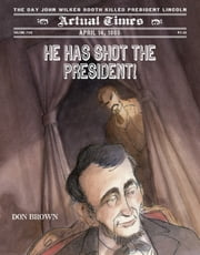 He Has Shot the President! - April 14, 1865: The Day John Wilkes Booth Killed President Lincoln ebook by Don Brown,Don Brown