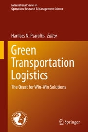 Green Transportation Logistics - The Quest for Win-Win Solutions ebook by Harilaos N. Psaraftis