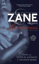 Love Is Never Painless ebook by Zane,Eileen M. Johnson,V. Anthony Rivers