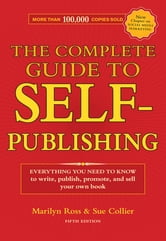 The Complete Guide to Self-Publishing: Everything You Need to Know to Write, Publish, Promote and Sell Your Own Book ebook by Marilyn Ross,Sue Collier