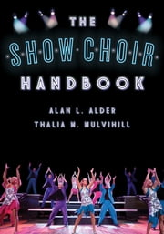 The Show Choir Handbook ebook by Alan L. Alder,Thalia M. Mulvihill