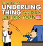 How's That Underling Thing Working Out for You? ebook by Scott Adams