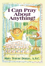 I Can Pray About Anything! ebook by Donze, Mary Terese