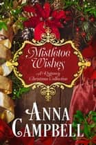 Mistletoe Wishes: A Regency Christmas Collection ebook by Anna Campbell