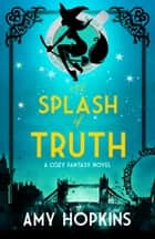 A Splash Of Truth - A Cozy Mystery eBook by Amy Hopkins