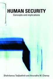 Human Security - Concepts and implications ebook by Shahrbanou Tadjbakhsh,Anuradha Chenoy