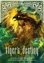Tiger's Destiny (Book 4 in the Tiger's Curse Series) ebook by Colleen Houck