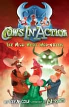 Cows In Action 4: The Wild West Moo-nster ebook by Steve Cole