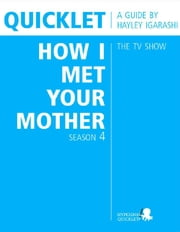 Quicklet on How I Met Your Mother Season 4 (TV Show) ebook by Hayley  Igarashi