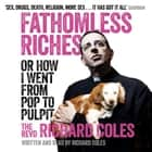 Fathomless Riches - Or How I Went From Pop to Pulpit audiobook by Reverend Richard Coles