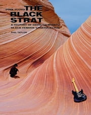 PINK FLOYD THE BLACK STRAT: A HISTORY OF DAVID GILMORE'S BLACK FENDER STRATOCASTER ebook by TAYLOR, PHIL