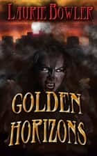 Golden Horizons ebook by Laurie Bowler